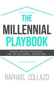 The Millennial Playbook: Proven Success Strategies for the Millennial Generation