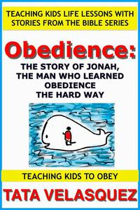 Obedience: The Story of Jonah, the Man who Learned Obedience the Hard Way