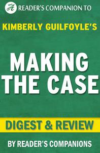 Making the Case: How to Be Your Own Best Advocate By Kimberly Guilfoyle | Digest & Review