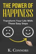 The Power of Happiness: Transform Your Life with These Easy Steps