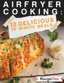 Air Fryer Cooking: 12 Delicious 30 Minute Recipes