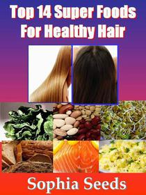 Top 14 Super Foods for Healthy Hair