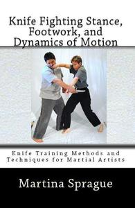 Knife Fighting Stance, Footwork, and Dynamics of Motion
