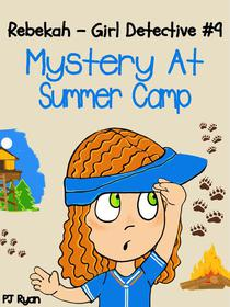 Rebekah - Girl Detective #9: Mystery At Summer Camp