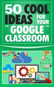50 Cool Ideas for Your Google Classroom