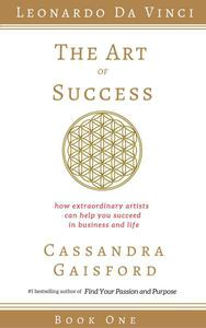 The Art of Success: How Extraordinary Artists Can Help You Succeed in Business and Life