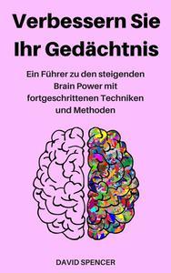 Verbessern Sie Ihr Gedächtnis: Ein Führer zu den steigenden Brain Power mit fortgeschrittenen Techniken und Methoden