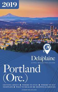 Portland (Ore.) - The Delaplaine 2019 Long Weekend Guide