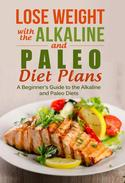 Lose Weight with the Alkaline and Paleo Diet Plans
