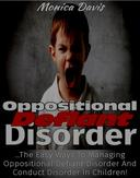 Oppositional Defiant Disorder: The Easy Ways to Managing Oppositional Defiant Disorder and Conduct Disorder in Children!