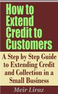 How to Extend Credit to Customers: A Step by Step Guide to Extending Credit and Collection in a Small Business