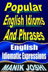 Popular English Idioms and Phrases: English Idiomatic Expressions
