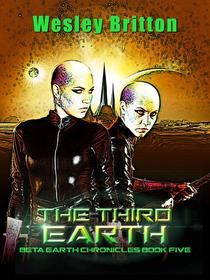 The Third Earth — The Beta-Earth Chronicles: Book Five