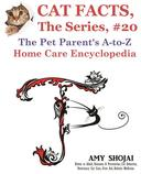 Cat Facts, The Series #20: The Pet Parent's A-to-Z Home Care Encyclopedia
