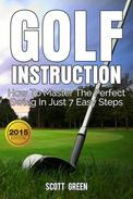 Golf Instruction:How To Master The Perfect Swing In Just 7 Easy Steps