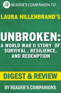 Unbroken: A World War II Story of Survival, Resilience, and Redemption by Laura Hillenbrand | Digest & Review