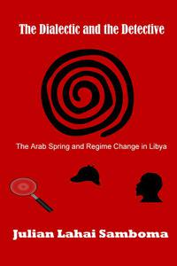 The Dialectic and the Detective: The Arab Spring and Regime Change in Libya