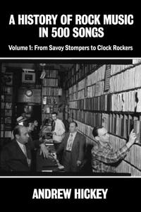 A History of Rock Music in 500 Songs Vol.1: From Savoy Stompers to Clock Rockers