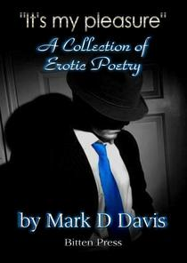 """""""It's my Pleasure"""", an Collection of Erotic Poetry"""