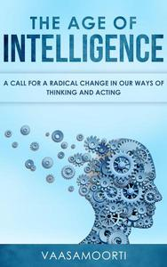 The Age of Intelligence: a Call for a Radical Change in Our Ways of Thinking and Acting