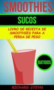 Smoothies: Sucos: Livro de Receita de Smoothies Para a Perda de Peso (Batidos)