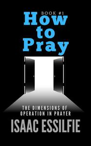 How to Pray: The Dimensions of Operation in Prayer