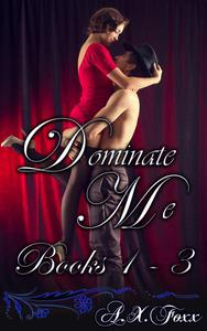 Dominate Me Books 1 - 3