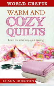 Warm and cozy quilts : Learn the art of easy quilt making