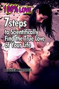 100% Love: 7 Steps to Scientifically Find the True Love of Your Life
