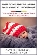 Embracing Special Needs Parenting  With Wisdom: Find the Wisdom to Raise Your  Special Needs Child