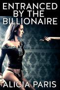Entranced by the Billionaire (Billionaire Mind Control Erotica)