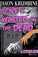 Love is Wasted on the Dead