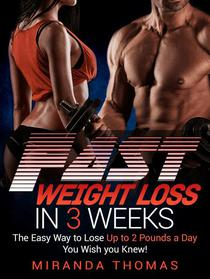 Fast Weight Loss in 3 Weeks: The Easy Way to Lose Up to 2 Pounds a Day You Wish You Knew!