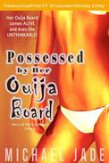 Possessed by Her Ouija Board