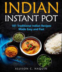 Indian Instant Pot: 101 Traditional Indian Recipes Made Easy & Fast