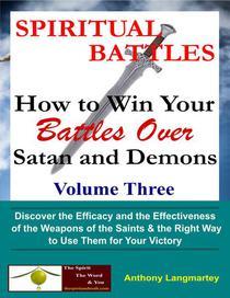 Spiritual Battles: How to Win Your Battles Over Satan and Demons