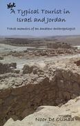 Not A Typical Tourist in Israel and Jordan: Travel memoirs of an amateur anthropologist