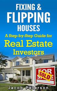 Fixing & Flipping Houses: A Step-by-Step Guide for Real Estate Investors