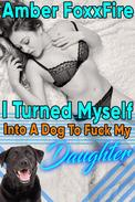 I Turned Myself Into a Dog To Fuck My Daughter Father Daughter Dog Sex Daddy Erotica Daddy Daughter Erotica Zoophilia Bestiality Erotica Beastiality Erotica XXX Bareback Creampie Domination Knotting