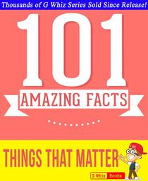 Things That Matter - 101 Amazing Facts You Didn't Know