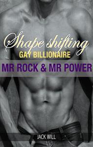 Shape Shifting Gay Billionaire  Mr. Rock And Mr. Power