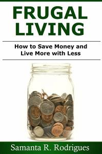 Frugal Living: How to Save Money and Live More with Less