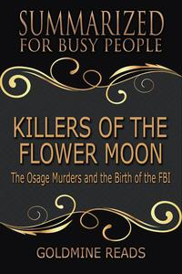 Killers of the Flower Moon - Summarized for Busy People: The Osage Murders and the Birth of the FBI