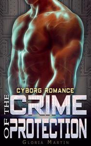 The Crime of Protection - Scifi Alien Cyborg Romance