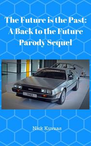 The Future is the Past: A Back to the Future Parody Sequel