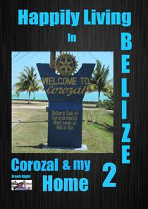Happily Living in Belize 2 Corozal and my Home