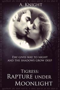 Tigress Book II, Part #1: Rapture under Moonlight