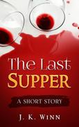 The Last Supper: A Short Story