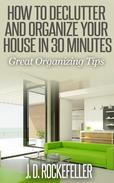 How to Declutter and Organize your House in 30 Minutes: Great Organizing Tips