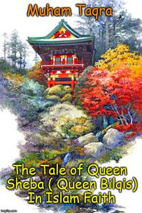 The Tale of Queen Sheba ( Queen Bilqis) In Islam Faith